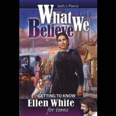 What We Believe: Ellen White For Teens