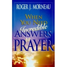 When You Need Incredible Answers to Prayer