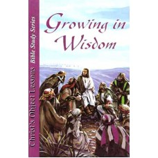 Growing In Wisdom (Christs Object Lessons Study Guide)