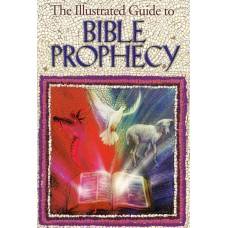 The Illustrated Guide to Bible Prophecy